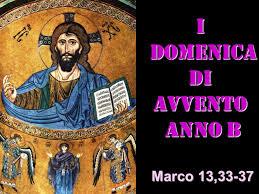 2.12.2017   1 DOMENICA DI AVVENTO B   INIZIO ANNO LITURGICO