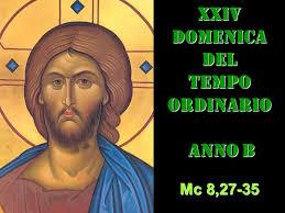 2018 16.6   OMELIA DELLA XXIV DOMENICA DEL TEMPO ORDINARIO B
