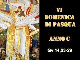 2019 OMELIA DELLA VI DOMENICA DI PASQUA C